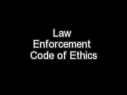essay on ethics enforcement The law enforcement code of ethics is used by virtually every police agency in the country it is, however, too big to cut and paste here.