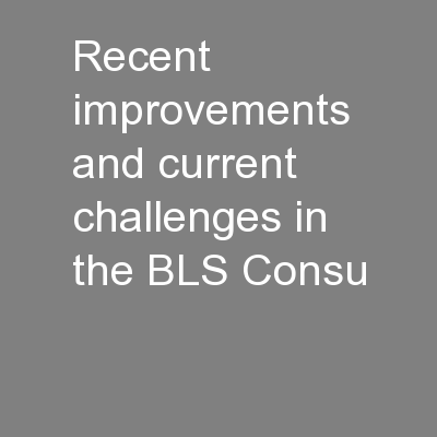 Recent improvements and current challenges in the BLS Consu