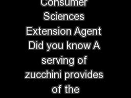 Zucchini Darlene Christensen Family and Consumer Sciences Extension Agent Did you know A serving of zucchini provides  of the recommended daily allowance of Vitamin C