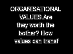 ORGANISATIONAL VALUES.Are they worth the bother? How values can transf