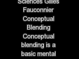 Entry for The Encyclopedia of the Social and Behavioral Sciences Gilles Fauconnier Conceptual Blending Conceptual blending is a basic mental operation that leads to new meaning global insight and con