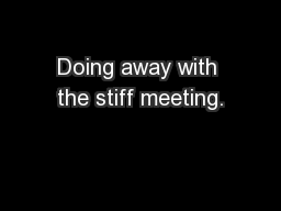 Doing away with the stiff meeting.