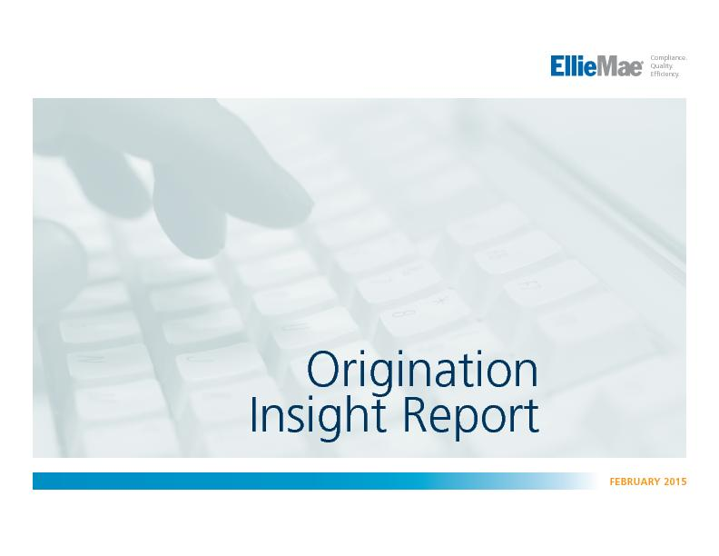 PAGE 16 OF 16     ELLIE MAE ORIGINATION INSIGHT REPORT | FBRUARY 2015