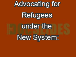 Advocating for Refugees under the New System: