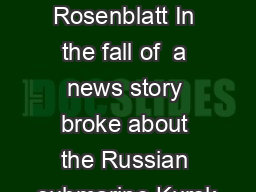 y Roger Rosenblatt In the fall of  a news story broke about the Russian submarine Kursk