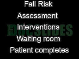 Algorithm for Fall Risk Assessment  Interventions Waiting room Patient completes