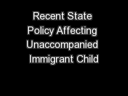 Recent State Policy Affecting Unaccompanied Immigrant Child