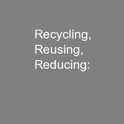 Recycling, Reusing, Reducing: PowerPoint PPT Presentation