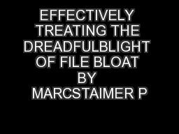 EFFECTIVELY TREATING THE DREADFULBLIGHT OF FILE BLOAT BY MARCSTAIMER P PowerPoint PPT Presentation