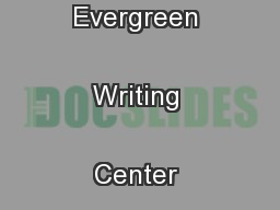 Created by the Evergreen Writing Center Library 3407  ext. 6420   ...