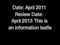 Date: April 2011 Review Date: April 2013 This is an information leafle
