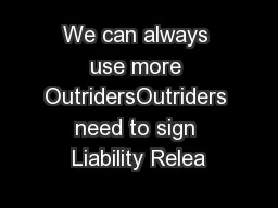 We can always use more OutridersOutriders need to sign Liability Relea
