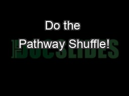 Do the Pathway Shuffle! PowerPoint PPT Presentation