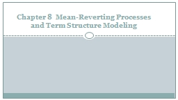 Chapter 8  Mean-Reverting Processes and Term Structure Mode