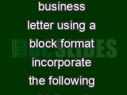 letter business block format For a business letter using a block format incorporate the following guidelines for each section of the letter