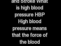 Prevention continued lets talk about High Blood Pressure and Stroke What is high blood pressure HBP High blood pressure means that the force of the blood pushing against the sides of your arteries is