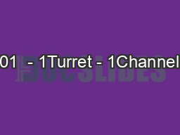 01  - 1Turret - 1Channel