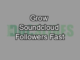 Grow Soundcloud Followers Fast PDF document - DocSlides