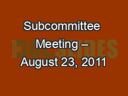Subcommittee Meeting – August 23, 2011 PowerPoint PPT Presentation