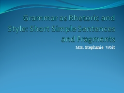 Grammar as Rhetoric and Style: Short Simple Sentences and F