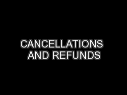 CANCELLATIONS AND REFUNDS