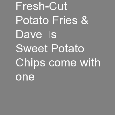 Fresh-Cut Potato Fries & Dave's Sweet Potato Chips come with one