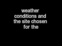 weather conditions and the site chosen for the
