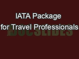 IATA Package for Travel Professionals PowerPoint PPT Presentation