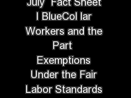 US Department of Labor Wage and Hour Division Revised July  Fact Sheet I BlueCol lar Workers and the Part  Exemptions Under the Fair Labor Standards Act FLSA The FLSA requires that most employees in