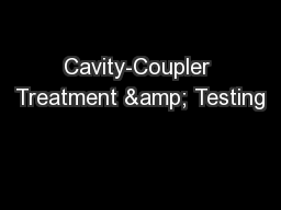 Cavity-Coupler Treatment & Testing