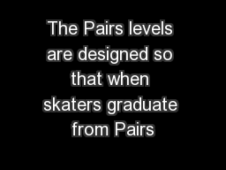 The Pairs levels are designed so that when skaters graduate from Pairs
