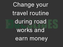 Change your travel routine during road works and earn money