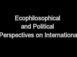 Ecophilosophical and Political Perspectives on Internationa