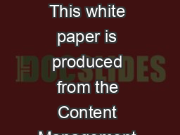Understanding Content Management A CM Domain White Paper By Bob Boiko This white paper is produced from the Content Management Domain which features the full text of the book Content Management Bible