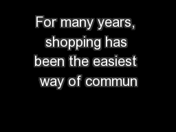 For many years, shopping has been the easiest way of commun