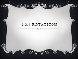 1.3.4 Rotations PowerPoint PPT Presentation