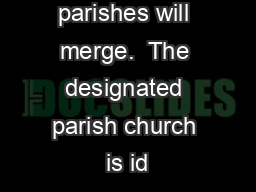 The following parishes will merge.  The designated parish church is id