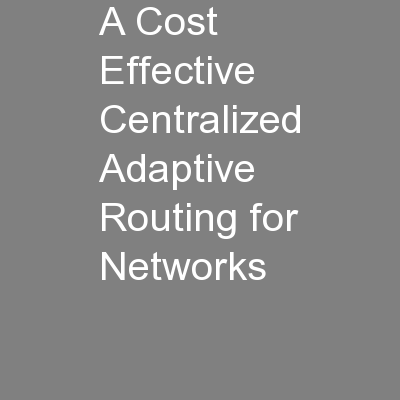 A Cost Effective Centralized Adaptive Routing for Networks