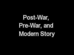 Post-War, Pre-War, and Modern Story