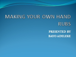 MAKING YOUR OWN HAND RUBS