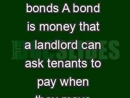 T   All about tenancy bonds A bond is money that a landlord can ask tenants to pay when they move into a property