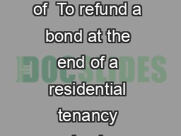 Tenancies EBulletin Security bond refunds Page  of  To refund a bond at the end of a residential tenancy simply complete a security bond refund form