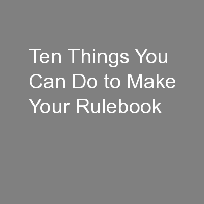 Ten Things You Can Do to Make Your Rulebook