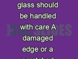 BUYING GUIDE GOOD TO KNOW Tempered glass should be handled with care A damaged edge or a scratched surface can cause the glass to break suddenly