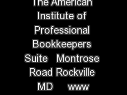 The American Institute of Professional Bookkeepers Suite   Montrose Road Rockville MD     www