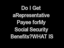 Do I Get aRepresentative Payee forMy Social Security Benefits?WHAT IS