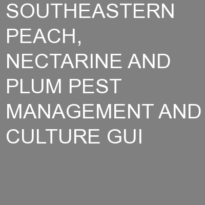 SOUTHEASTERN PEACH, NECTARINE AND PLUM PEST MANAGEMENT AND CULTURE GUI