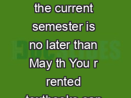 Textbook Rental Return Policy The deadline to return rented textb ooks for the current semester is no later than May th You r rented textbooks can be returned to University Book tore at any time duri