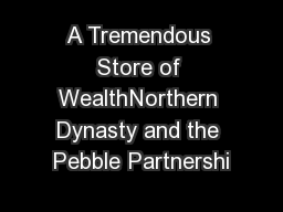 A Tremendous Store of WealthNorthern Dynasty and the Pebble Partnershi