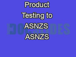 Product Testing to ASNZS  ASNZS
